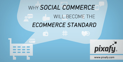 Why social commerce will become the eCommerce standard | Social Shopping Trends | Scoop.it