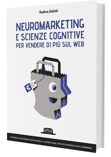 Web Neuromarketing, il nuovo libro di Andrea Saletti che ne svela tutti i segreti | Bounded Rationality and Beyond | Scoop.it