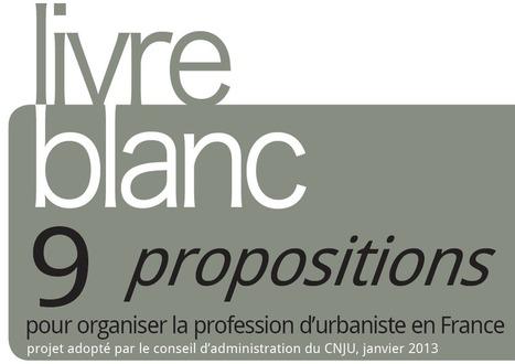 Le CNJU fait 9 propositions pour RENFORCER l'organisation de la profession d'urbaniste en France   URBANmedias   Scoop.it