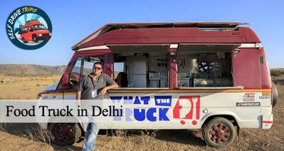 Food Trucks in Delhi | Self Drive Trips | Scoop.it