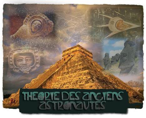THÉORIE DES ANCIENS ASTRONAUTES | theorie des anciens astronautes | Scoop.it