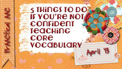 5 Things to Do If You're Not Confident Teaching Core Vocabulary | Core Vocabulary | Scoop.it