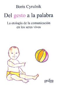 Reseña del libro Del gesto a la palabra de Boris Cyrulnik | psicología y apego | Scoop.it