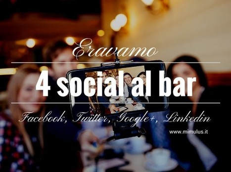 Eravamo 4 social al bar: Facebook, Twitter, G+ e Linkedin | Digital Friday | Scoop.it
