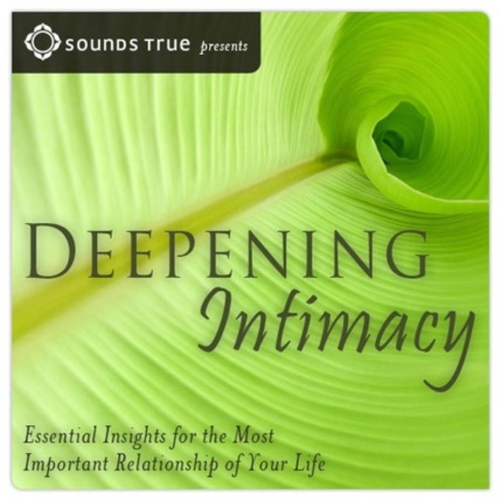 Deepening Intimacy l A FREE video series from Sounds True | Relationships | Scoop.it