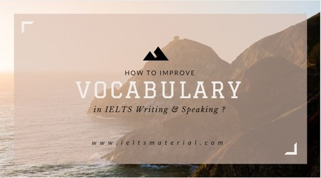 How to Boost Your Vocabulary Score in IELTS Speaking & Writing?   AdLit   Scoop.it