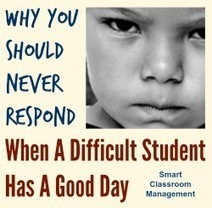 Why You Shouldn't Respond When A Difficult Student Has A Good Day | Smart Classroom Management | Edu Tools for Al-Huda Teachers | Scoop.it