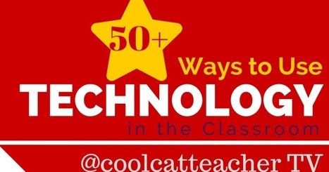 50+ Ways to Use Technology in the Classroom | My K-12 Ed Tech Edition | Scoop.it