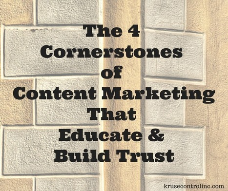 4 Cornerstones of Content Marketing That Educate and Build Trust - Kruse Control | Keepamericaheard | Scoop.it