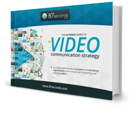 The ultimate guide to video communication strategy | Explanation animated video | Scoop.it