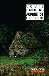 Auprès de l'assassin, de Louis Sanders | saga noire (romans noirs et policiers) | Scoop.it
