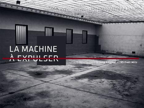 La Machine à Expulser - Webdocumentaire | Ressources d'autoformation dans tous les domaines du savoir  : veille AddnB | Scoop.it