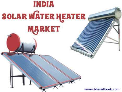 India Solar Water Heater Market - Bharat Book Bureau   Energy-Resources and Automation - manufacturing construction   Scoop.it