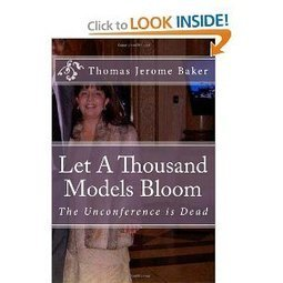 Amazon.com: Let A Thousand Models Bloom: The Unconference is Dead (9781477503584): Thomas Jerome Baker: Books | edcamp | Scoop.it