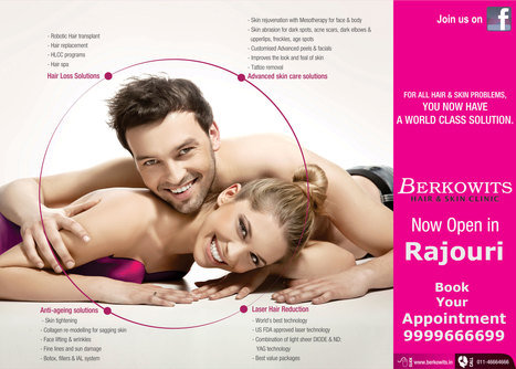 BERKOWITS Is Now Open In Rajouri On 2nd October 2016<br/>World class solution all hair and skin problem, Just Call On 9999666699<br/>http://bit.ly/2dwiY1C | Berkowits Hair &amp; Skin Clinic | Scoop.it