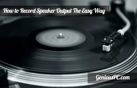 Genious PC: How To Record Your PC's Speaker Output The Easy Way | Computer Tips & Tutorials - GeniousPC.com | Scoop.it