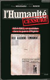 L'Humanité censuré. 1954-1962, un quotidien dans la guerre d'Algérie | Actualités Afrique | Scoop.it