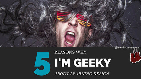 5 Reasons I'm Geeky about Learning Design! - Learning Rebels5 Reasons I'm Geeky about Learning Design! | Ubiquitous Learning | Scoop.it