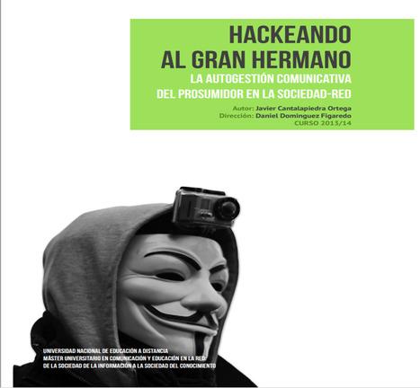 Hackeando al gran hermano: la autogestión comunicativa del prosumidor en la sociedad-red / : Javier Cantalapiedra Ortega | Comunicación en la era digital | Scoop.it