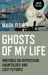 Mark Fisher - Ghosts Of My Life [Zer0 Books] | Hauntology | Scoop.it