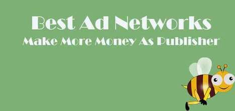 Best Ad Networks: Make More Money As Publisher | blog | Scoop.it