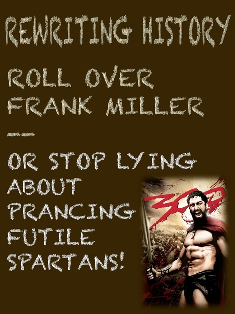 Rewriting History: Roll over, Frank Miller: or Stop Lying about prancing, futile Spartans! | Popular Culture Forges Tomorrow: From Star Wars to Lord of the Memes | Scoop.it
