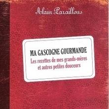 Entre les lignes, Ma Gascogne gourmande, Alain Paraillous   Agritourisme et gastronomie   Scoop.it