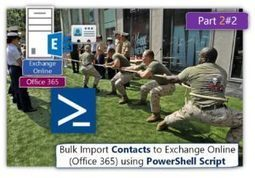 Bulk Import Contacts to Exchange Online (Office 365) Using PowerShell script | Part 2#2 | o365info.com | Scoop.it