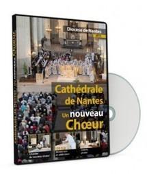 Diocèse de Nantes – DVD Souvenir – Un nouveau Choeur pour la Cathédrale de Nantes | Cathédrale saint Pierre et saint Paul de Nantes | Scoop.it