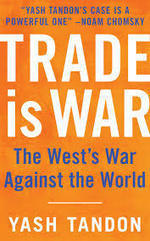 Trade Is War by Yash Tandon | Review by Anthony Tarrant | Daraja.net | Scoop.it