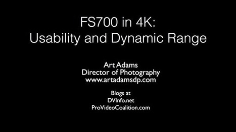 FS700: The 4K Story from My Perspective at DV Info Net | Videography | Scoop.it
