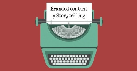 Branded content y Storytelling: qué son y por qué funcionan | Seo, Social Media Marketing | Scoop.it