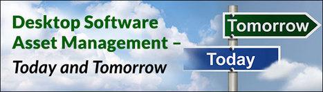 Desktop Software Asset Management – Today and Tomorrow Webinar | Software License Optimization and Software Asset Management | Scoop.it