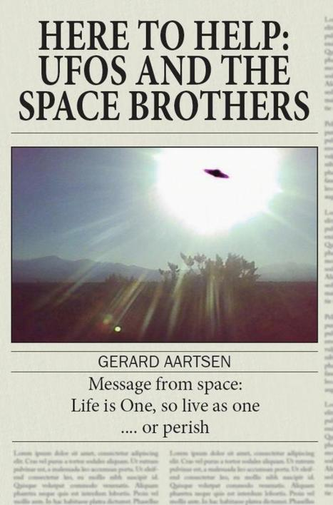 Here to Help: UFOS and the Space Brothers Gerard Aartsen   Save Our Planet   Scoop.it