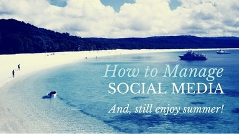 How to Manage Social Media (and Still Enjoy Summer!) | digital marketing strategy | Scoop.it