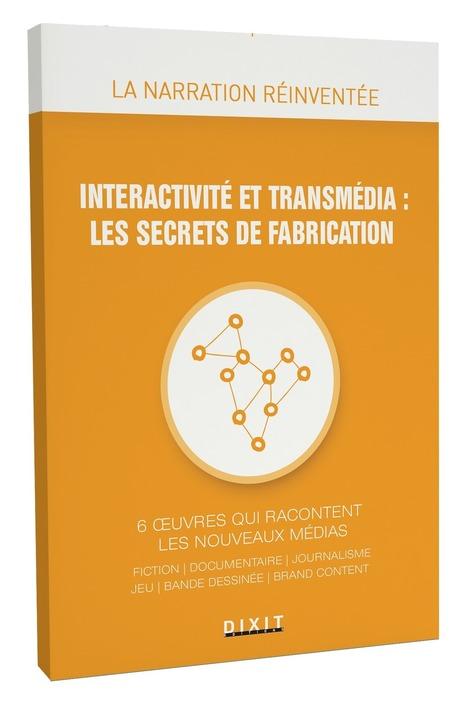 Interactivité et Transmedia : les Secrets de Fabrication - Livre | Narration transmedia et Education | Scoop.it