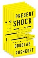 Present Shock: When Everything Happens Now | Douglas Rushkoff | Public Relations & Social Media Insight | Scoop.it