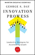 'Innovation Prowess': George S. Day on What Distinguishes Growth Leaders - Knowledge@Wharton | Innovation for all | Scoop.it