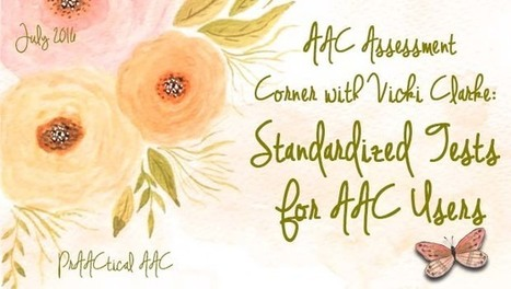 AAC Assessment Corner with Vicki Clarke: Standardized Tests For AAC Users   AAC: Augmentative and Alternative Communication   Scoop.it