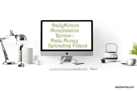 DailyMotion Monetization Review : Make Money Uploading Videos | Website | Scoop.it
