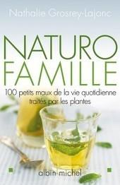 Naturo-famille : 100 petits maux de la vie quotidienne traités par les plantes | écologie et nature | Scoop.it