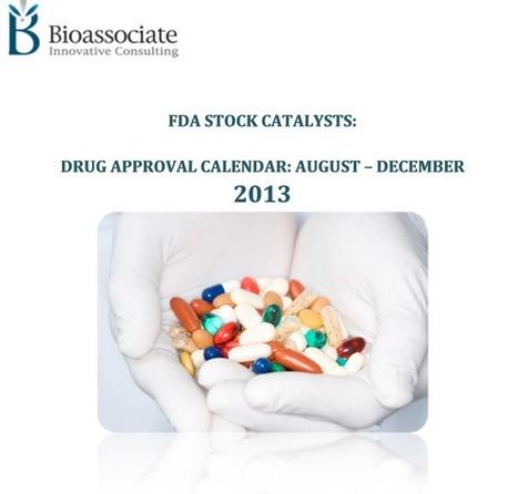 FDA Stock Catalysts: Drug Approval Calendar August – December 2013 Bioassociate Life Science & Biotech Consulting   Bioassociate Reports   Scoop.it