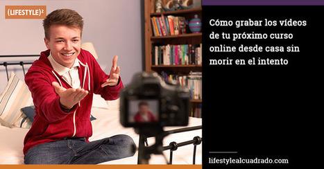 Cómo grabar los vídeos de tu próximo curso online desde casa | Educación y TIC | Scoop.it