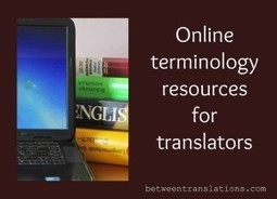 Selected online terminology resources for translators | Professional Translation | Scoop.it