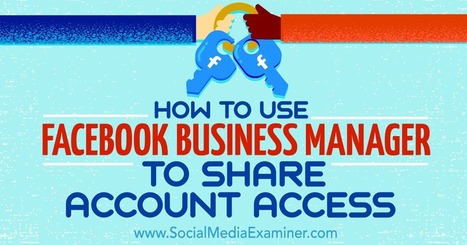How to Use Facebook Business Manager to Share Account Access : Social Media Examiner | brandjournalism | Scoop.it