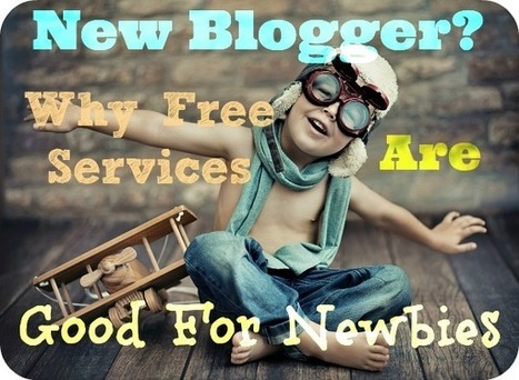 New Blogger? Why Free Services Are Good For Newbies | Digital-News on Scoop.it today | Scoop.it