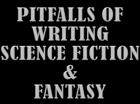 Pitfalls of Writing SF & Fantasy | Advice for Writers | Scoop.it