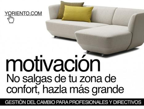 Motivación innovadora de profesionales y directivos: No salgas de tu zona de confort, hazla más grande - Yoriento | APRENDIZAJE | Scoop.it