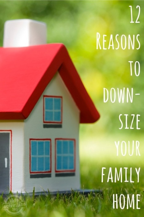 12 Reasons to Downsize Your Family Home - Kids Activities Blog | Organizing and Downsizing a home | Scoop.it