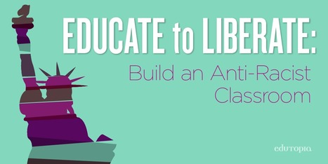 Educate to Liberate: Build an Anti-Racist Classroom | Pedalogica: educación y TIC | Scoop.it